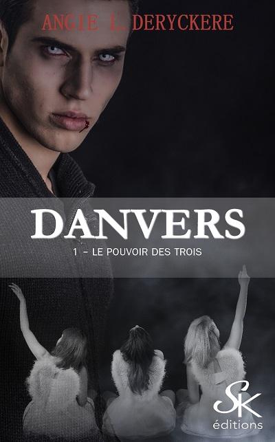 Danvers, tome 1 : Le Pouvoir des Trois – Angie L.Deryckère