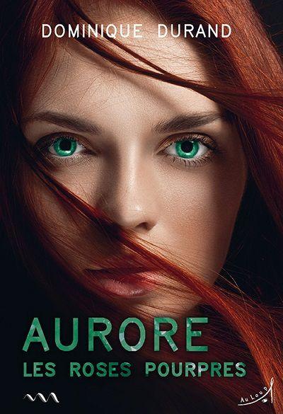 Aurore, tome 1 : Les Roses Pourpres – DominiqueDurand