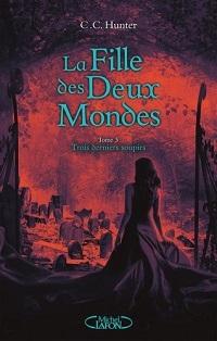 La Fille des Deux Mondes, tome 3 : Trois Derniers Soupirs