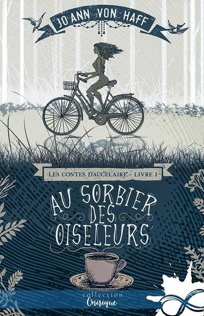 Les Contes d'Aucelaire, tome 1 : Au Sorbier des Oiseleurs – Jo Ann VonHaff