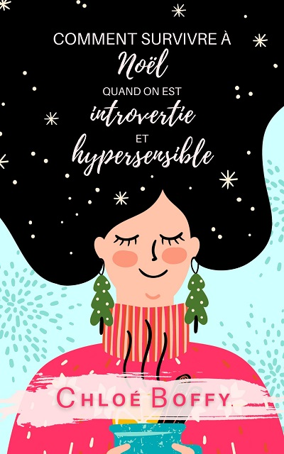 Comment survivre à Noël quand on est Introvertie et Hypersensible – Chloé Boffy