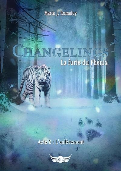 Changelings, La Furie du Phénix, tome 2 : L'Enlèvement – Maria J.Romaley
