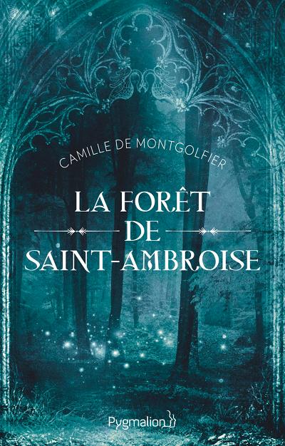 La Forêt de Saint-Ambroise – Camille deMontgolfier