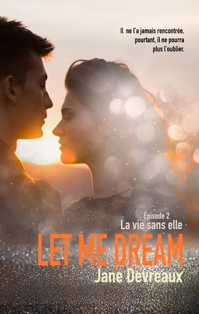 Let me Dream, tome 2 : La Vie sans Elle – JaneDevreaux