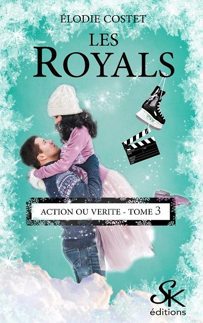 Les Royals, tome 3 : Action ou Vérité – ÉlodieCostet