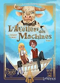 L'Atelier des Machines, tome 1 : Le Géant Cornu